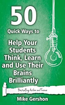 50 Quick Ways to Help Your Students Think, Learn and Use Their Brains Brilliantly (Quick 50 Teaching Series) (English Edition) par [Gershon, Mike]