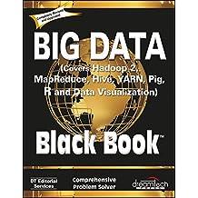 Big Data, Black Book: Covers Hadoop 2, MapReduce, Hive, YARN, Pig, R and Data Visualization