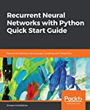 Recurrent Neural Networks with Python Quick Start Guide: Sequential learning and language modeling with TensorFlow (English Edition)