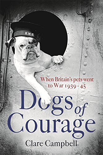 Dogs of Courage: When Britain's Pets Went to War 1939–45