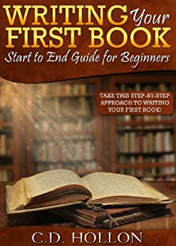 Writing Your First Book Start To End Guide For Beginners