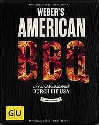 Weber's American BBQ: Ein kulinarischer Roadtrip durch die USA GU Weber Grillen: Jamie Purviance