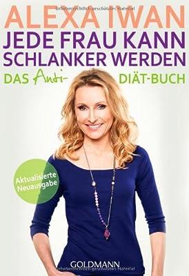 Jede Frau kann schlanker werden: Das Anti-Diät-Buch - Aktualisierte Ausgabe