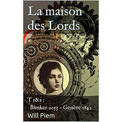 La maison des Lords: T 1&2 : Bunker 2053 - Genève 1842