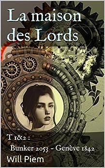 La maison des Lords: T 1&2 : Bunker 2053 - Genève 1842 par [Piem, Will]