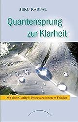 Quantensprung zur Klarheit: Mit dem Clarity®-Prozess zu innerem Frieden