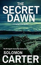 The Secret Dawn: A Gripping Detective Crime Mystery (The DI Hogarth Secret Fear Series Book 2)