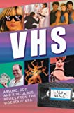 VHS: Absurd, Odd, and Ridiculous Relics from the Videotape Era
