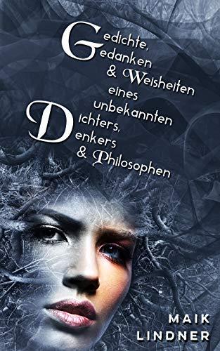 Gedichte, Gedanken & Weisheiten eines unbekannten Dichters, Denkers & Philosophen von [Lindner, Maik]