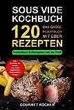 Sous Vide Kochbuch: Das große Rezeptbuch mit über 120 leckeren Rezepten - Aromatisch Schongaren wie ein Profi -  Mit dem Sous Vide Garer & Vakuumiergerät Inkl. Fleisch garen, Weihnachtsrezepte