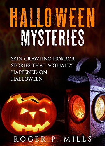Halloween Mysteries: Skin Crawling Horror Stories That Actually Happened on Halloween (Scary Stories Book 2)