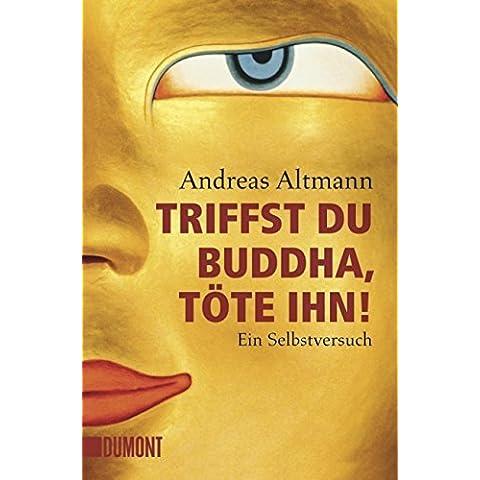 Triffst du Buddha, t??te ihn!: Ein Selbstversuch by Andreas Altmann (2014-11-06)
