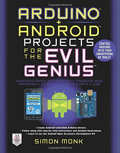 Arduino + Android Projects for the Evil Genius: Control Arduino with Your Smartphone or Tablet -