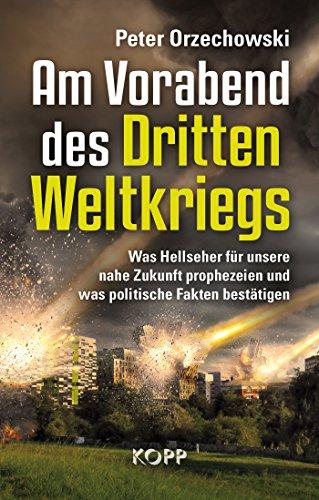 Am Vorabend des Dritten Weltkriegs: Was Hellseher für unsere nahe Zukunft prophezeien und was politische Fakten bestätigen