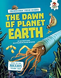 The Dawn of Planet Earth (Prehistoric Field Guides)