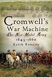 Cromwell's War Machine: The New Model Army 1645 - 1660: The New Model Army 1645-1660