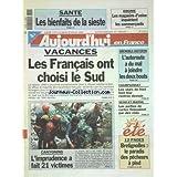 AUJOURD'HUI EN FRANCE [No 17074] du 29/07/1999 - SANTE - LES BIENFAITS DE LA SIESTE - VACANCES - LES FRANCAIS ONT CHOISI LE SUD - CANYONING - L'IMPRUDENCE A FAIT 21 VICTIMES - LES PARTIES DE CARTES FINISSAIENT PAR DES VIOLS - LES SPORTS - FOOT