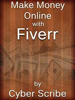 Make Money Online with Fiverr (English Edition) di [Scribe, Cyber]
