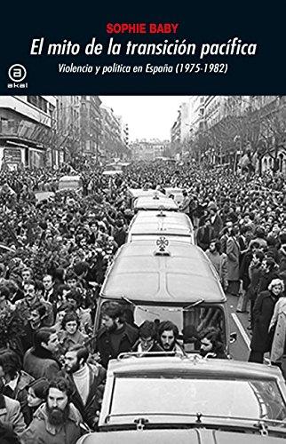 El mito de la transición pacífica : violencia y política en España, 1975-1982 por Sophie Baby