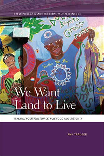 We Want Land to Live: Making Political Space for Food Sovereignty (Geographies of Justice and Social Transformation Ser.)