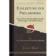 Einleitung zur Philosophie: Zum Gebrauche bei Akademischen Vorlesungen und Selbststudium (Classic Reprint)