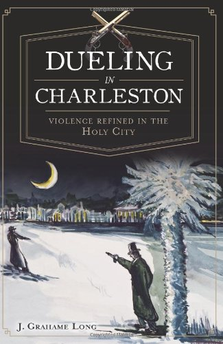 Dueling in Charleston:: Violence Refined in the Holy City