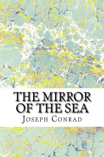 The Mirror of the Sea: (Joseph Conrad Classics Collection)