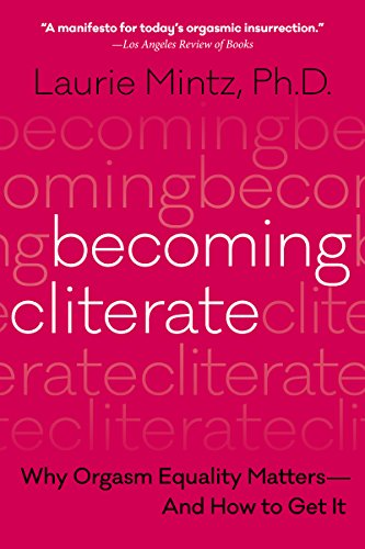 Becoming Cliterate: Why Orgasm Equality Matters--And How to Get It di Laurie Mintz