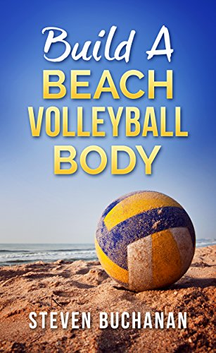 Build a Beach Volleyball Body (English Edition) por Steven Buchanan