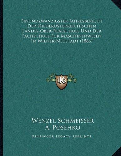 Einundzwanzigster Jahresbericht Der Niederosterreichischen Landes-Ober-Realschule Und Der Fachschule Fur Maschinenwesen in Wiener-Neustadt (1886)
