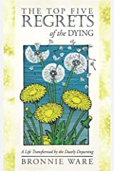 The Top Five Regrets of the Dying: A Life Transformed by the Dearly Departing Paperback