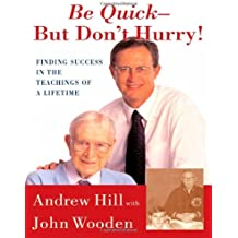 Be Quick - But Don't Hurry: Finding Success in the Teachings of a Lifetime
