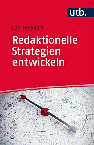 Redaktionelle Strategien entwickeln: Analyse - Geschäftsmodelle - Konzeption