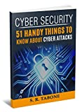 Cyber Security 51 Handy Things To Know About Cyber Attacks: From the first Cyber Attack in 1988 to the WannaCry ransomware 2017. Tips and Signs to Protect your hardaware and software