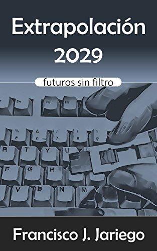 Extrapolación 2029: Futuros sin filtro