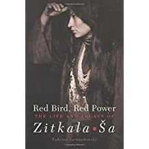 Red Bird, Red Power: The Life and Legacy of Zitkala Sa (American Indian Literature and Critical Studies Series, Band 67)
