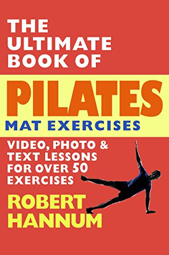 The Ultimate Book of Pilates Mat Exercises: Over 50 ...
