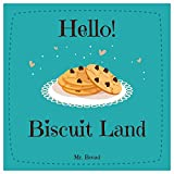 Hello! Biscuit Land: Discover 500 Delicious Biscuit Recipes Today (Biscuit Recipes, Biscuit Cookbook, Biscuit Recipe Book, How to Make Biscuits, Quick Bread Recipes, Quick Bread Cookbook)