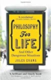philosophy for life and other dangerous situations by jules evans 2013 05 02