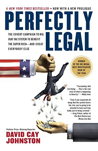 Perfectly Legal: The Covert Campaign to Rig Our Tax System to Benefit the Super Rich--and Cheat E verybody Else by David Cay Johnston (2005-01-04)