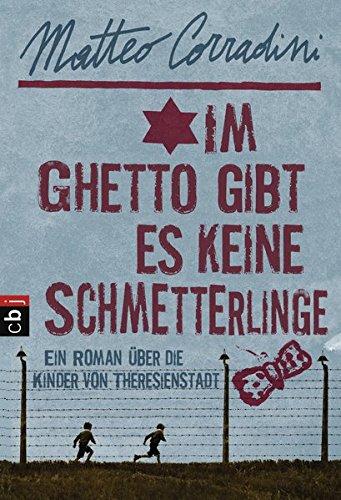 Im Ghetto gibt es keine Schmetterlinge: Ein Roman über die Kinder von Theresienstadt