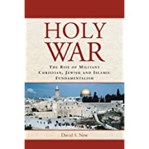 Holy War: The Rise of Militant Christian, Jewish and Islamic Fundamentalism