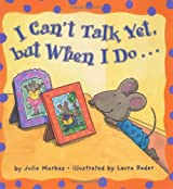 I Can't Talk Yet, but When I Do... by Markes, Julie (2003) Library Binding