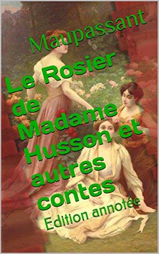 Le Rosier de Madame Husson et autres contes: Edition annote