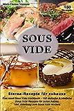 SOUS VIDE - Sterne-Rezepte für zuhause: Das neue Sous Vide Kochbuch - 150 einfache & köstliche Sous Vide Rezepte für jeden Anlass. Inkl. Anleitung zum Sous Vide Kochen