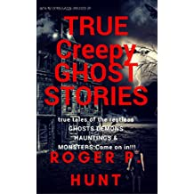 You're cordially invited to: True Creepy Ghost Stories: True tales of the restless:: Ghosts, Hauntings Demons and Monsters! Come on in!!: Mycreepybooks (English Edition)