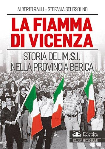 La fiamma di Vicenza. Storia del M.S.I. nella provincia berica por Alberto Rauli