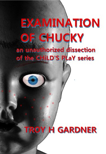 Examination of Chucky: An Unauthorized Dissection of the Child's Play Series (English Edition)