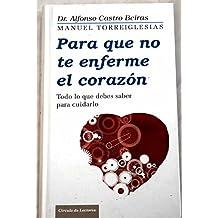 Para Que No Te Enferme El Corazón. Todo Lo Que Debes Saber Para Cuidarlo