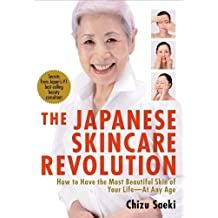 The Japanese Skincare Revolution: How to Have the Most Beautiful Skin of Your Life--At Any Age by Chizu Saeki (2012-03-16)